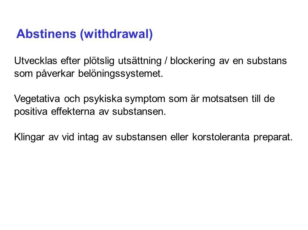 Abstinens (withdrawal) Utvecklas efter plötslig utsättning / blockering av en substans som påverkar belöningssystemet.