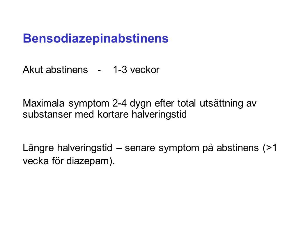 Bensodiazepinabstinens Akut abstinens-1-3 veckor Maximala symptom 2-4 dygn efter total utsättning av substanser med kortare halveringstid Längre halveringstid – senare symptom på abstinens (>1 vecka för diazepam).