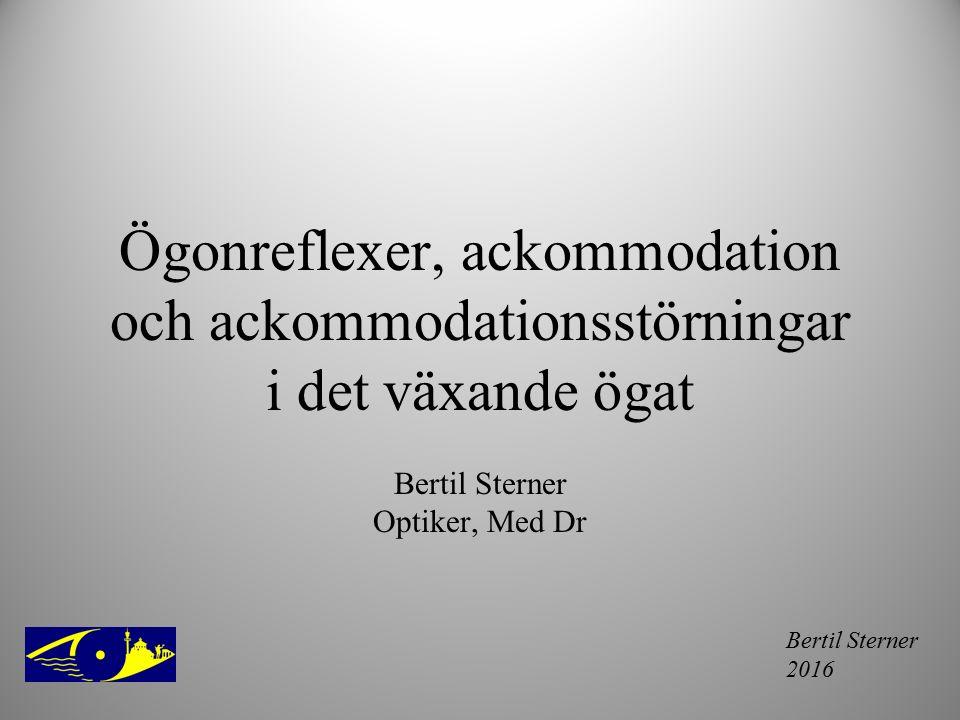 Bertil Sterner 2016 Ögonreflexer, ackommodation och ackommodationsstörningar i det växande ögat Bertil Sterner Optiker, Med Dr