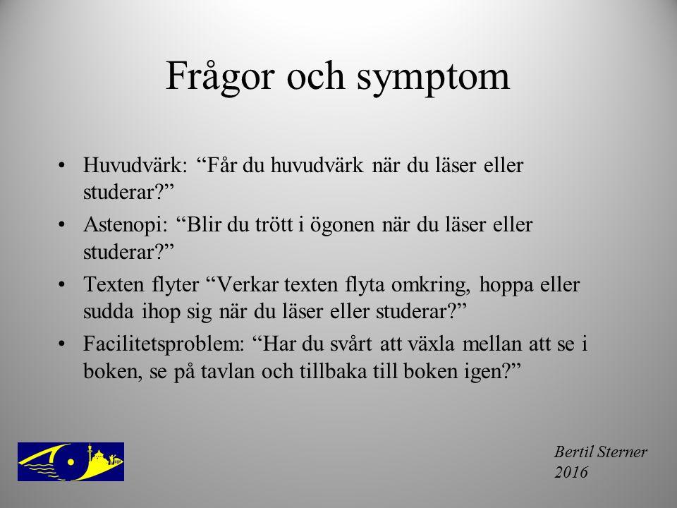 """Bertil Sterner 2016 Frågor och symptom Huvudvärk: """"Får du huvudvärk när du läser eller studerar?"""" Astenopi: """"Blir du trött i ögonen när du läser eller"""