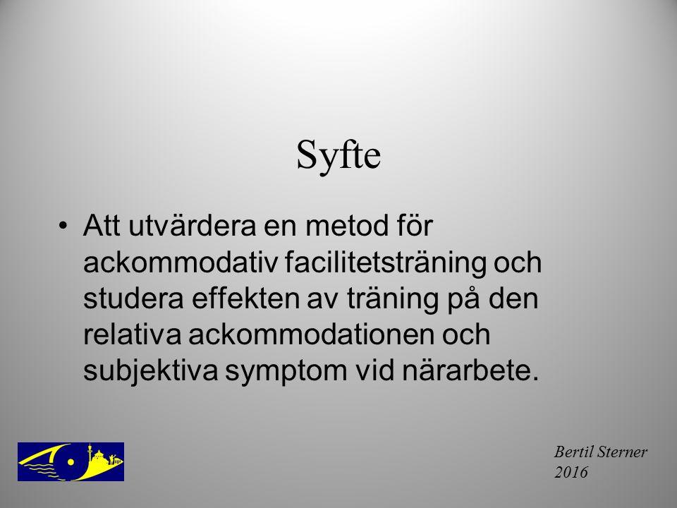 Bertil Sterner 2016 Syfte Att utvärdera en metod för ackommodativ facilitetsträning och studera effekten av träning på den relativa ackommodationen oc