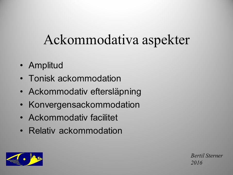 Bertil Sterner 2016 Ackommodativa aspekter Amplitud Tonisk ackommodation Ackommodativ eftersläpning Konvergensackommodation Ackommodativ facilitet Rel