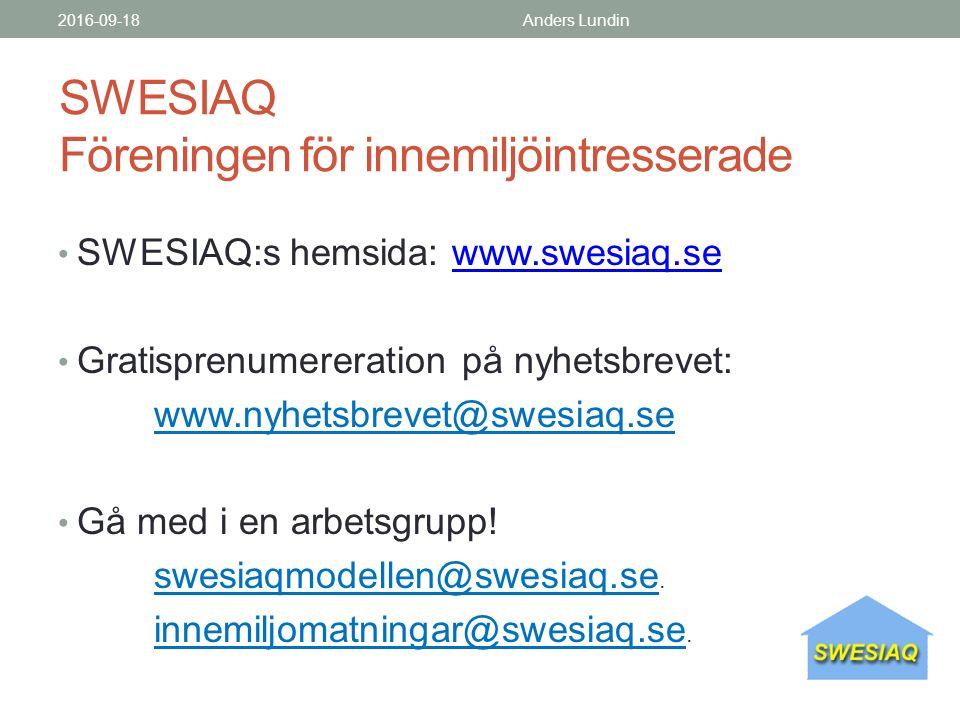 SWESIAQ Föreningen för innemiljöintresserade SWESIAQ:s hemsida: www.swesiaq.sewww.swesiaq.se Gratisprenumereration på nyhetsbrevet: www.nyhetsbrevet@swesiaq.se Gå med i en arbetsgrupp.