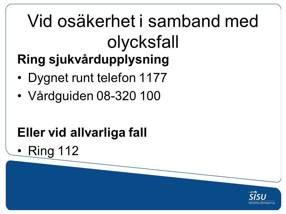 Vid osäkerhet i samband med olycksfall Ring sjukvårdupplysning Dygnet runt telefon 1177 Vårdguiden 08-320 100 Eller vid allvarliga fall Ring 112