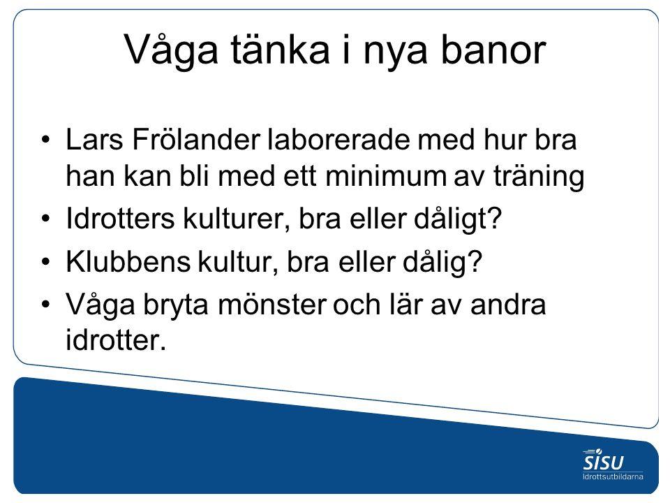 Våga tänka i nya banor Lars Frölander laborerade med hur bra han kan bli med ett minimum av träning Idrotters kulturer, bra eller dåligt? Klubbens kul