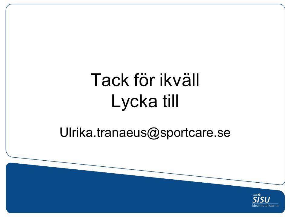 Tack för ikväll Lycka till Ulrika.tranaeus@sportcare.se