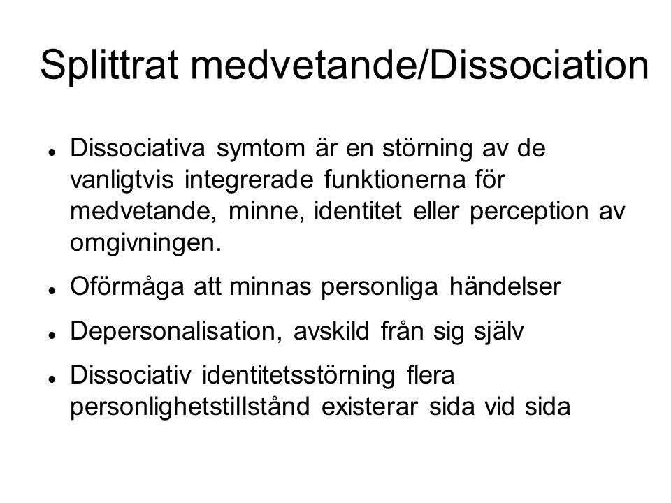 Splittrat medvetande/Dissociation Dissociativa symtom är en störning av de vanligtvis integrerade funktionerna för medvetande, minne, identitet eller perception av omgivningen.