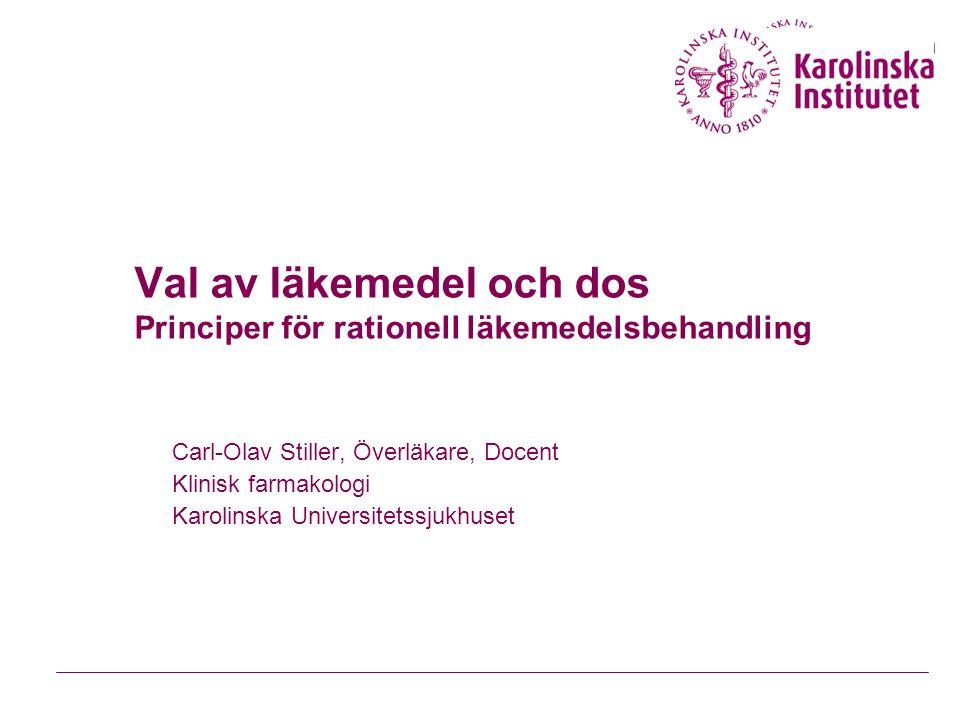 Val av läkemedel och dos Principer för rationell läkemedelsbehandling Carl-Olav Stiller, Överläkare, Docent Klinisk farmakologi Karolinska Universitetssjukhuset