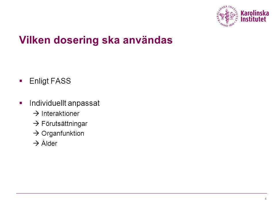Vilken dosering ska användas  Enligt FASS  Individuellt anpassat  Interaktioner  Förutsättningar  Organfunktion  Ålder 4