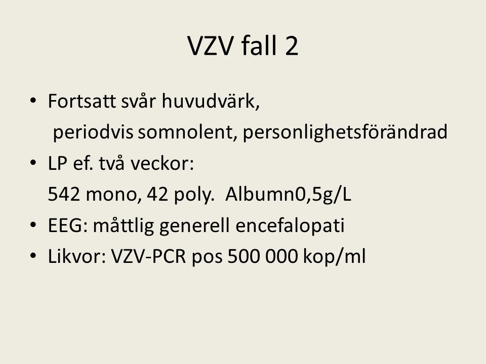 VZV fall 2 Fortsatt svår huvudvärk, periodvis somnolent, personlighetsförändrad LP ef.