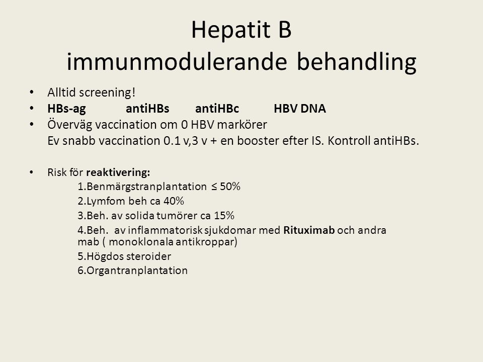 Hepatit B immunmodulerande behandling Alltid screening.