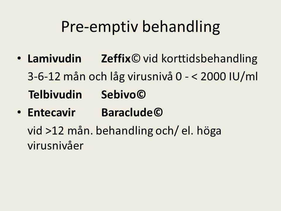 Pre-emptiv behandling LamivudinZeffix© vid korttidsbehandling 3-6-12 mån och låg virusnivå 0 - < 2000 IU/ml TelbivudinSebivo© EntecavirBaraclude© vid >12 mån.