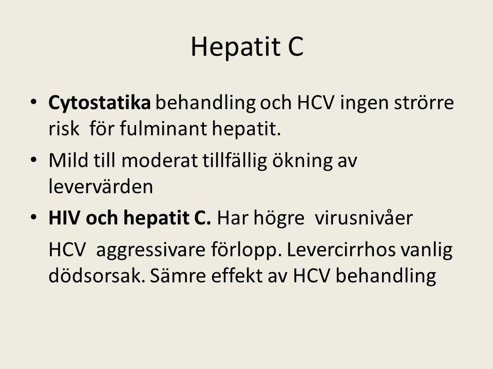 Hepatit C Cytostatika behandling och HCV ingen strörre risk för fulminant hepatit. Mild till moderat tillfällig ökning av levervärden HIV och hepatit