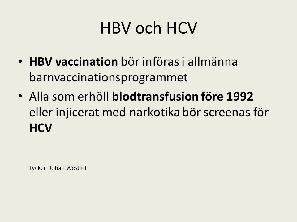 HBV och HCV HBV vaccination bör införas i allmänna barnvaccinationsprogrammet Alla som erhöll blodtransfusion före 1992 eller injicerat med narkotika bör screenas för HCV Tycker Johan Westin!