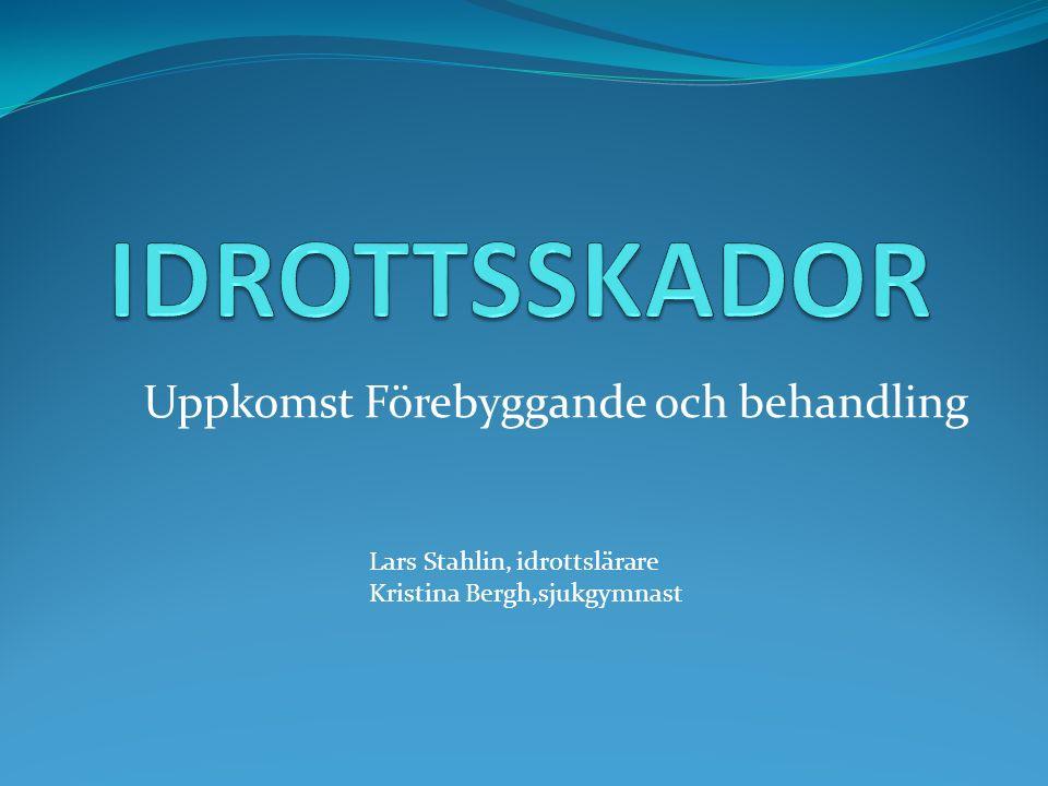 Uppkomst Förebyggande och behandling Lars Stahlin, idrottslärare Kristina Bergh,sjukgymnast