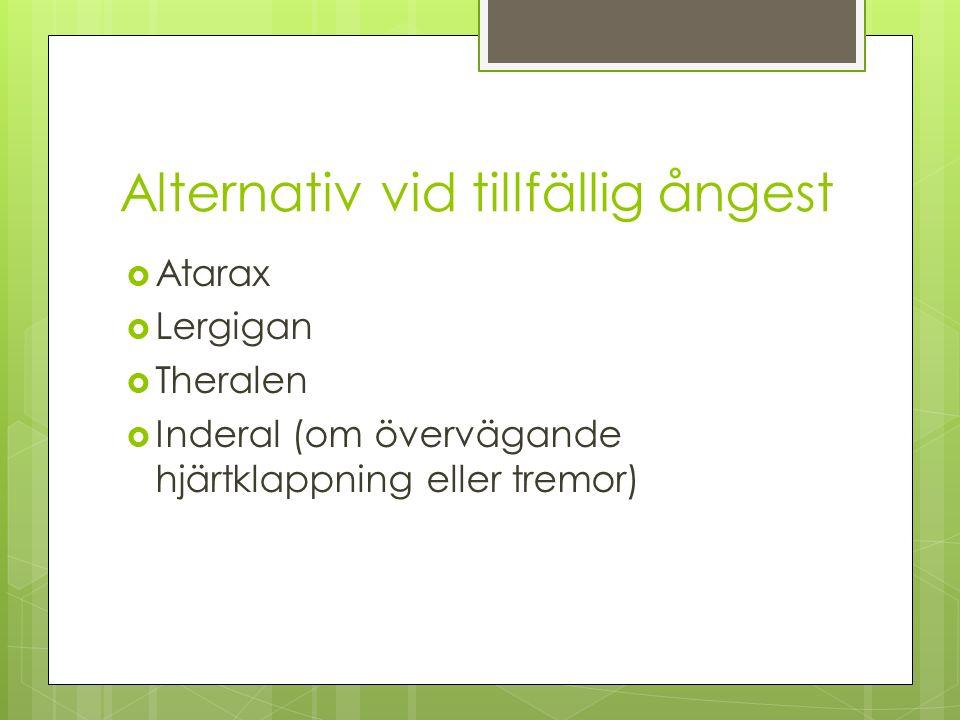 Alternativ vid tillfällig ångest  Atarax  Lergigan  Theralen  Inderal (om övervägande hjärtklappning eller tremor)