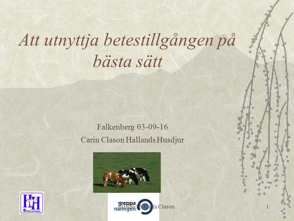 03-09-16, Carin Clason1 Att utnyttja betestillgången på bästa sätt Falkenberg 03-09-16 Carin Clason Hallands Husdjur