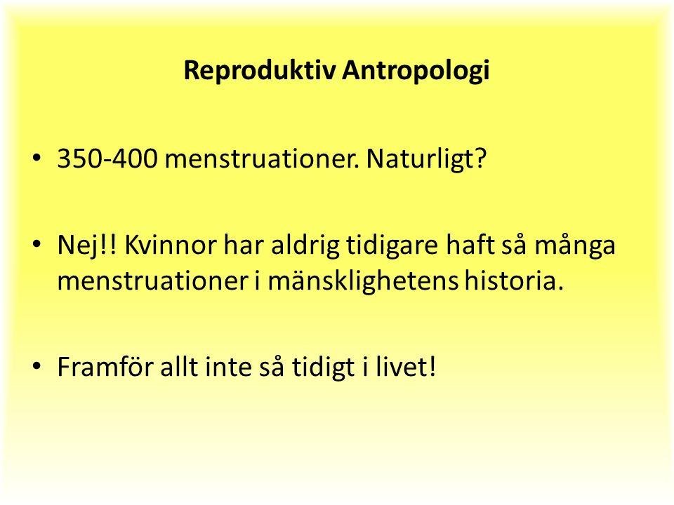 Reproduktiv Antropologi 350-400 menstruationer. Naturligt.