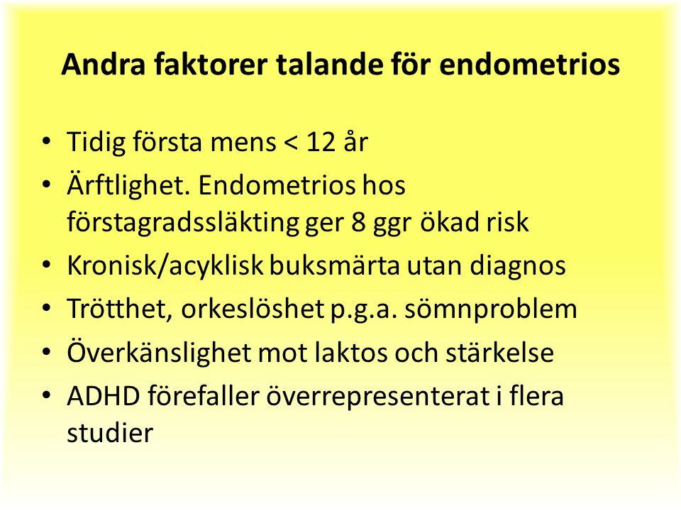 Andra faktorer talande för endometrios Tidig första mens < 12 år Ärftlighet.