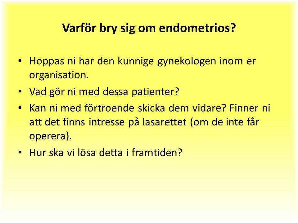 Varför bry sig om endometrios. Hoppas ni har den kunnige gynekologen inom er organisation.