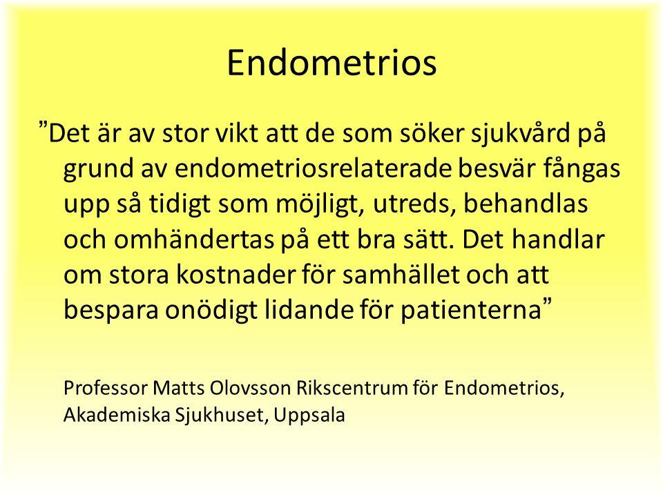 Endometrios Det är av stor vikt att de som söker sjukvård på grund av endometriosrelaterade besvär fångas upp så tidigt som möjligt, utreds, behandlas och omhändertas på ett bra sätt.