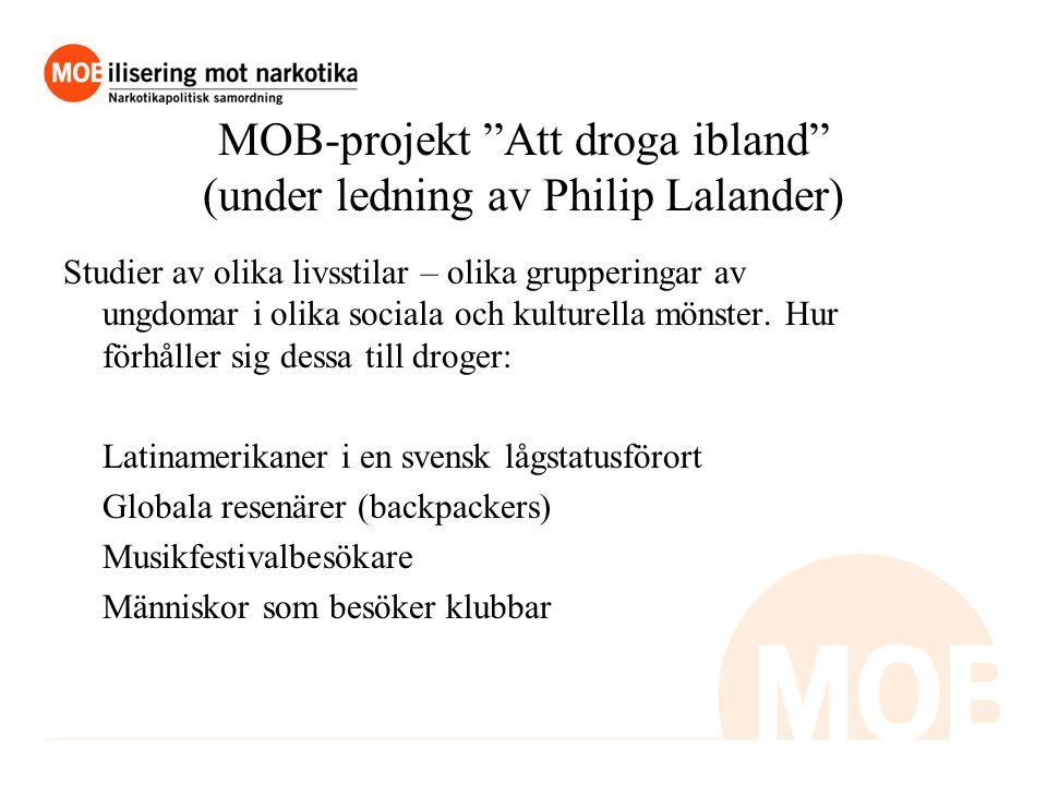 MOB-projekt Att droga ibland (under ledning av Philip Lalander) Studier av olika livsstilar – olika grupperingar av ungdomar i olika sociala och kulturella mönster.