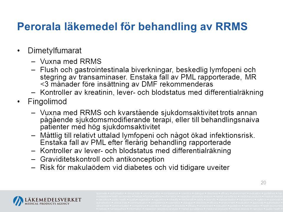 Perorala läkemedel för behandling av RRMS Dimetylfumarat –Vuxna med RRMS –Flush och gastrointestinala biverkningar, beskedlig lymfopeni och stegring av transaminaser.