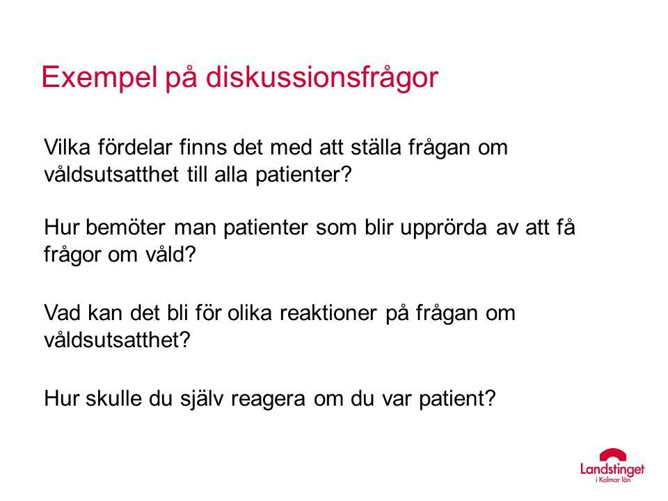 Exempel på diskussionsfrågor Vilka fördelar finns det med att ställa frågan om våldsutsatthet till alla patienter.