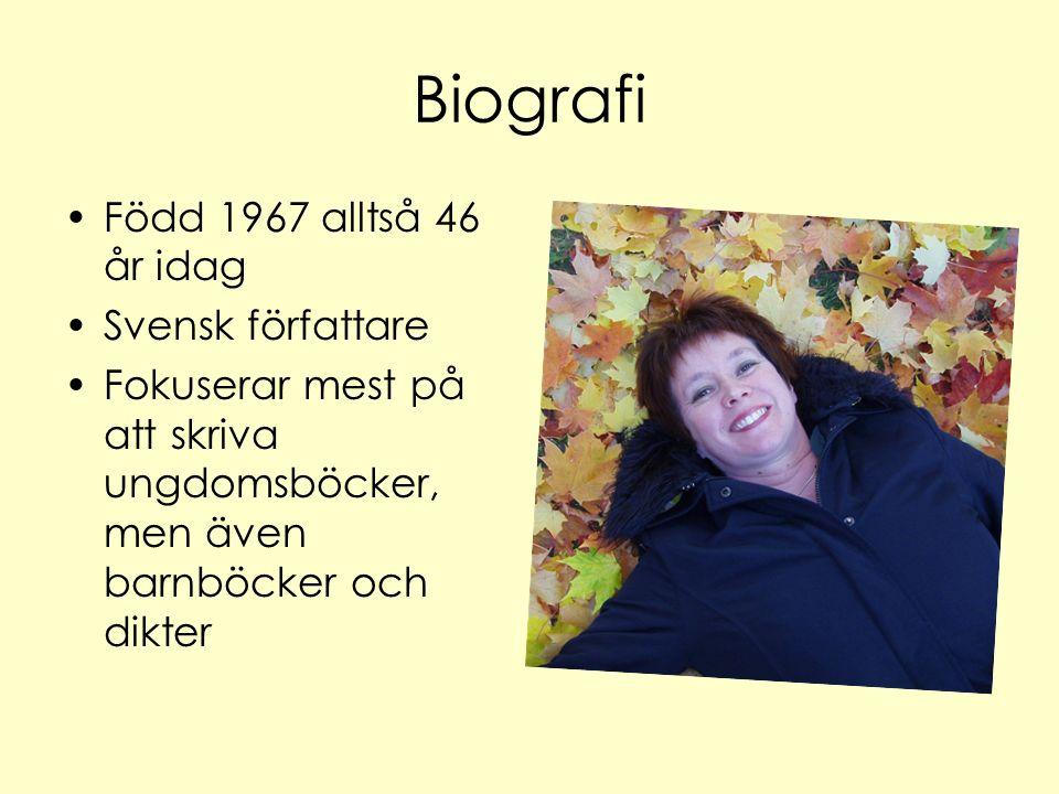 Biografi Född 1967 alltså 46 år idag Svensk författare Fokuserar mest på att skriva ungdomsböcker, men även barnböcker och dikter