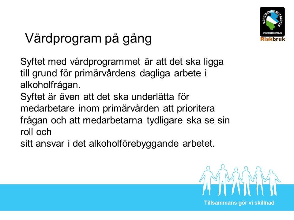 Vårdprogram på gång Syftet med vårdprogrammet är att det ska ligga till grund för primärvårdens dagliga arbete i alkoholfrågan.