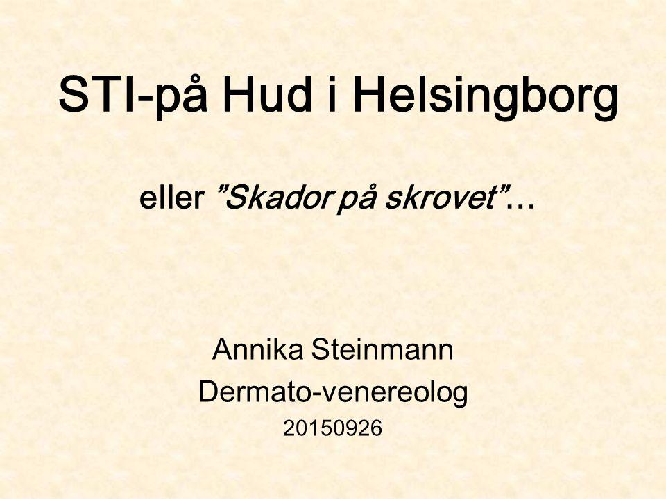 STI-på Hud i Helsingborg eller Skador på skrovet … Annika Steinmann Dermato-venereolog 20150926