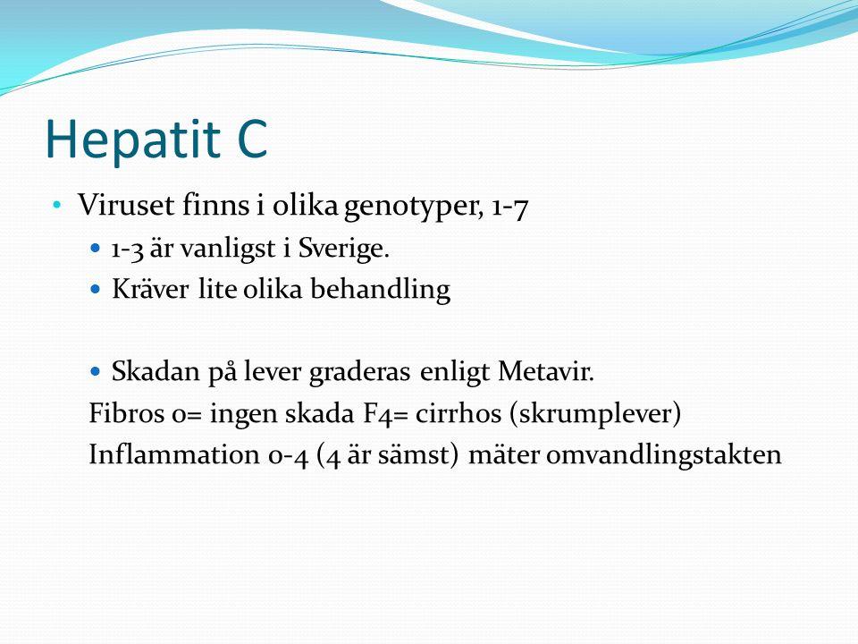 Hepatit C Viruset finns i olika genotyper, 1-7 1-3 är vanligst i Sverige. Kräver lite olika behandling Skadan på lever graderas enligt Metavir. Fibros