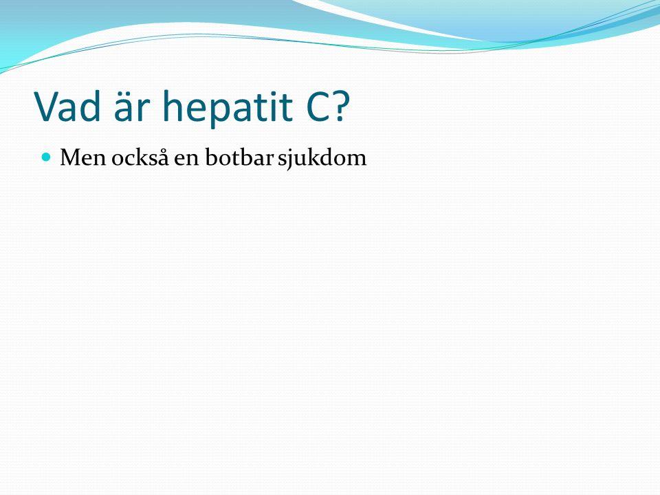 Hepatit C i Sverige Ca 0.5% av befolkningen smittad, dvs ca 45000 personer (Globalt 200 miljoner) Ca 2000 nya fall/år, varav 100-150 nysmittade.