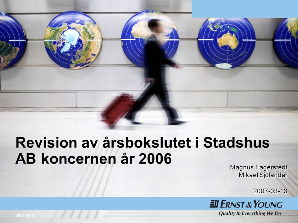 2007-03-13 Revision av årsbokslutet i Stadshus AB koncernen år 2006 Magnus Fagerstedt Mikael Sjölander 2007-03-13