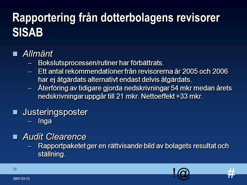 # !@ 13 2007-03-13 Rapportering från dotterbolagens revisorer SISAB n Allmänt –Bokslutsprocessen/rutiner har förbättrats. –Ett antal rekommendatíoner