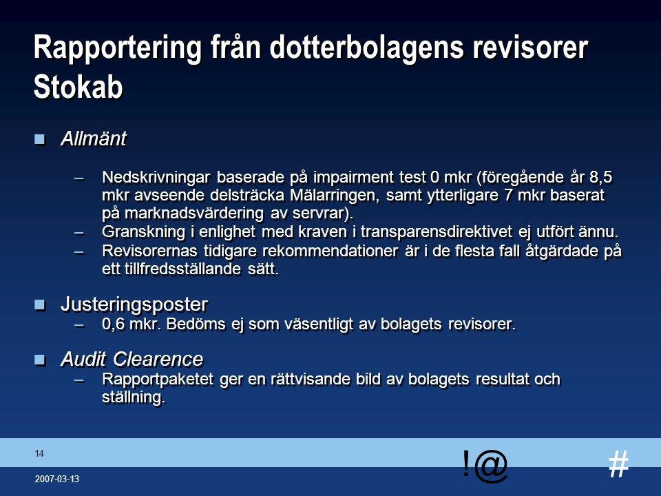 # !@ 14 2007-03-13 Rapportering från dotterbolagens revisorer Stokab n Allmänt –Nedskrivningar baserade på impairment test 0 mkr (föregående år 8,5 mk