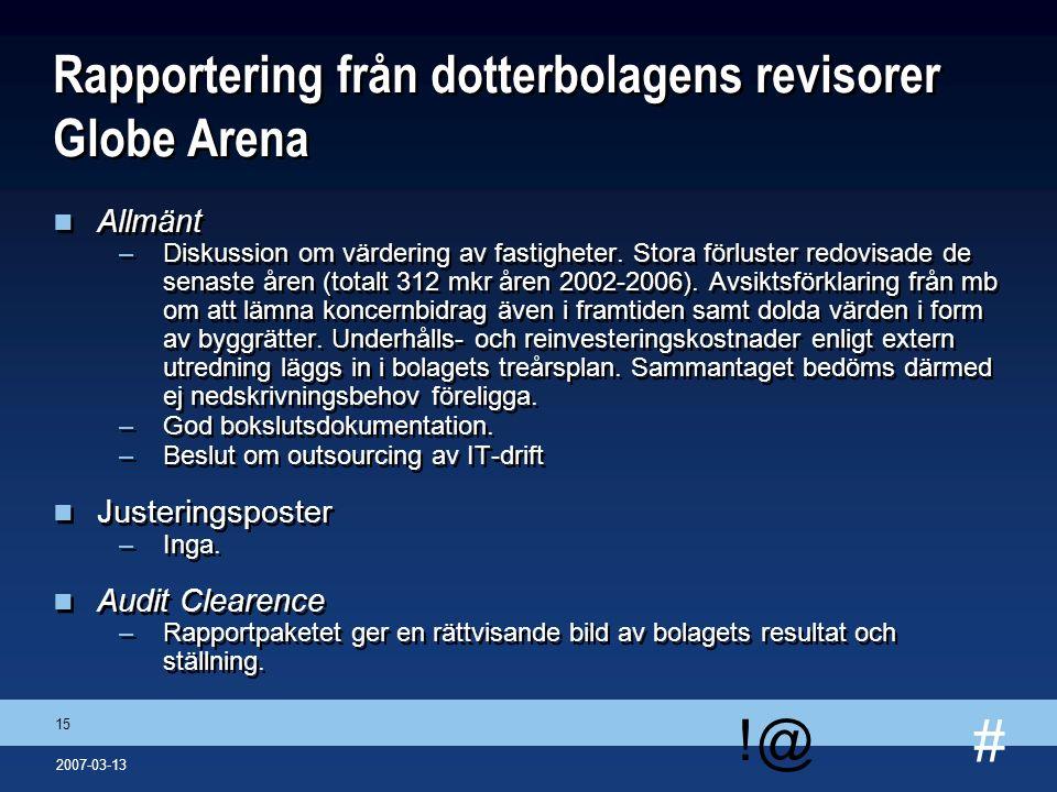 # !@ 15 2007-03-13 Rapportering från dotterbolagens revisorer Globe Arena n Allmänt –Diskussion om värdering av fastigheter. Stora förluster redovisad
