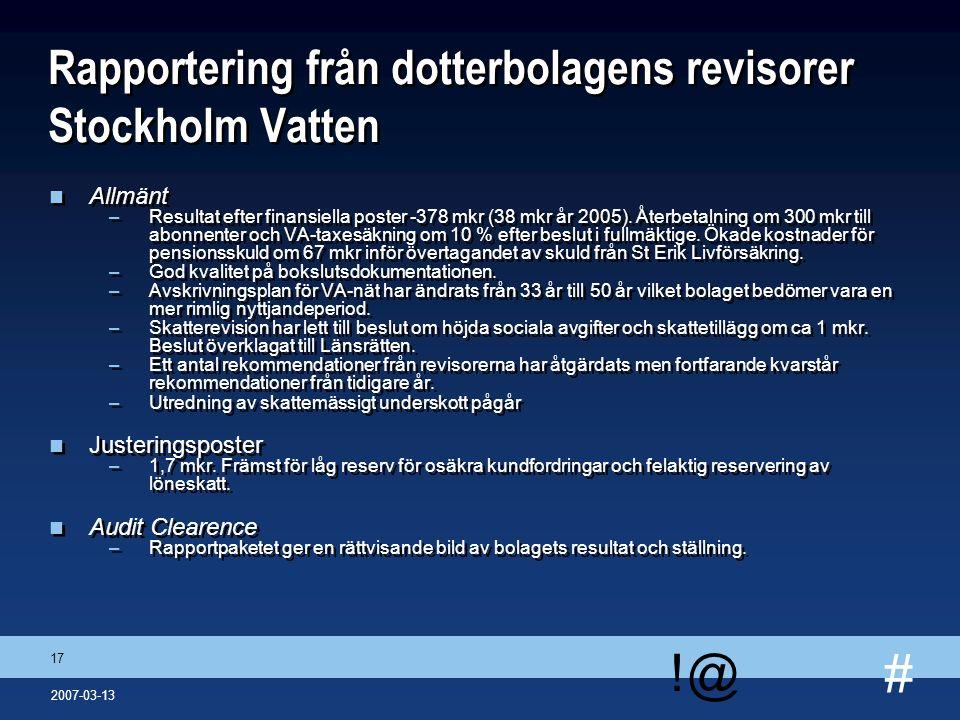 # !@ 17 2007-03-13 Rapportering från dotterbolagens revisorer Stockholm Vatten n Allmänt –Resultat efter finansiella poster -378 mkr (38 mkr år 2005).