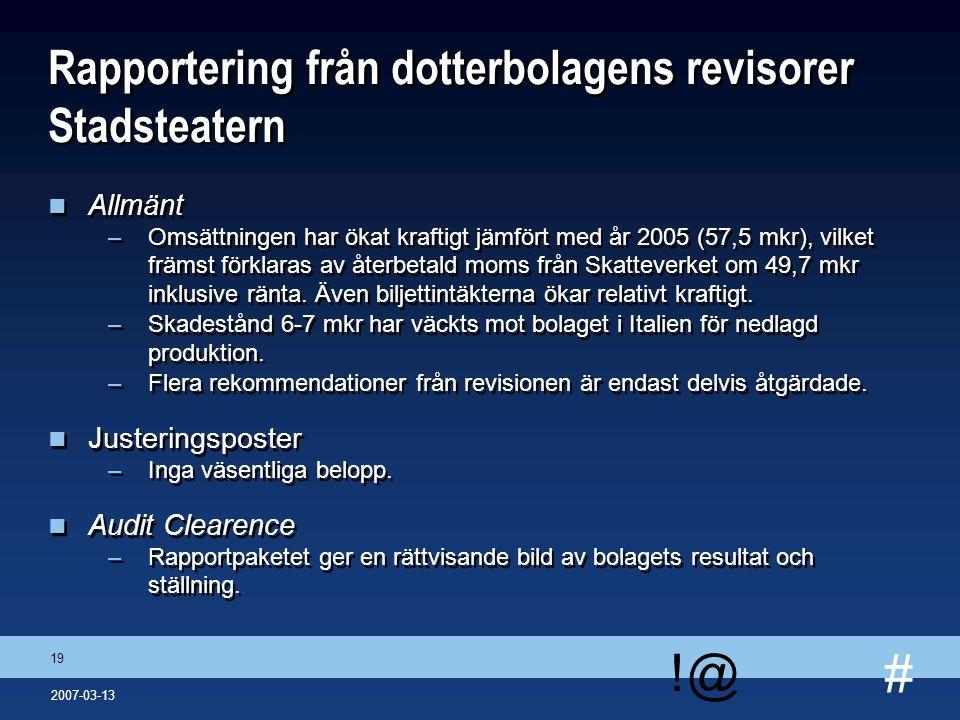 # !@ 19 2007-03-13 Rapportering från dotterbolagens revisorer Stadsteatern n Allmänt –Omsättningen har ökat kraftigt jämfört med år 2005 (57,5 mkr), v