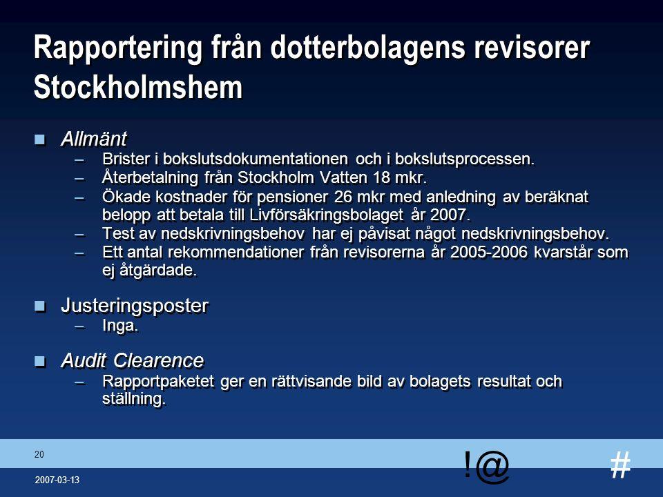 # !@ 20 2007-03-13 Rapportering från dotterbolagens revisorer Stockholmshem n Allmänt –Brister i bokslutsdokumentationen och i bokslutsprocessen. –Åte