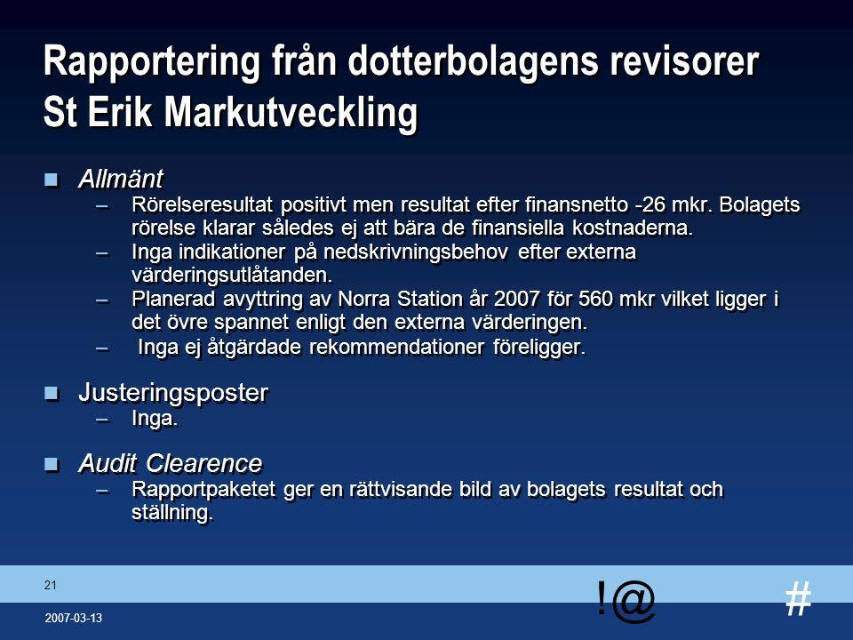 # !@ 21 2007-03-13 Rapportering från dotterbolagens revisorer St Erik Markutveckling n Allmänt –Rörelseresultat positivt men resultat efter finansnett
