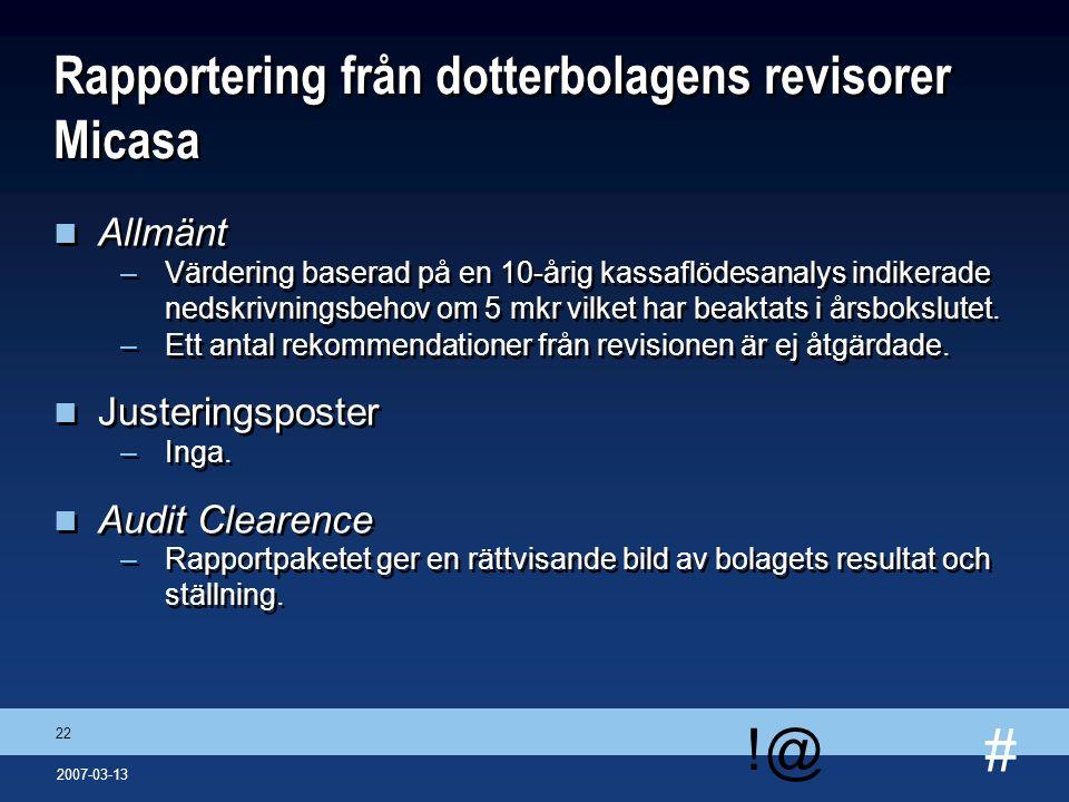 # !@ 22 2007-03-13 Rapportering från dotterbolagens revisorer Micasa n Allmänt –Värdering baserad på en 10-årig kassaflödesanalys indikerade nedskrivn