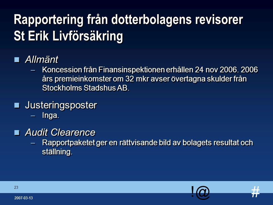 # !@ 23 2007-03-13 Rapportering från dotterbolagens revisorer St Erik Livförsäkring n Allmänt –Koncession från Finansinspektionen erhållen 24 nov 2006