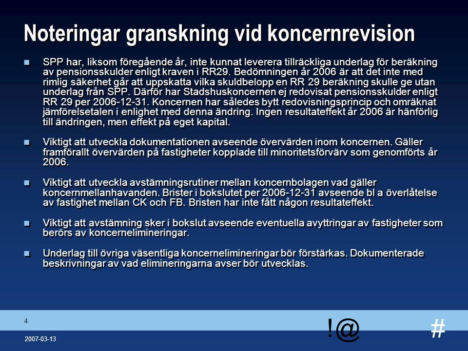 # !@ 4 2007-03-13 Noteringar granskning vid koncernrevision n SPP har, liksom föregående år, inte kunnat leverera tillräckliga underlag för beräkning