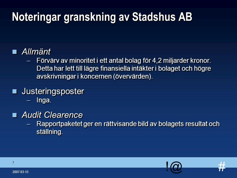 # !@ 7 2007-03-13 Noteringar granskning av Stadshus AB n Allmänt –Förvärv av minoritet i ett antal bolag för 4,2 miljarder kronor. Detta har lett till