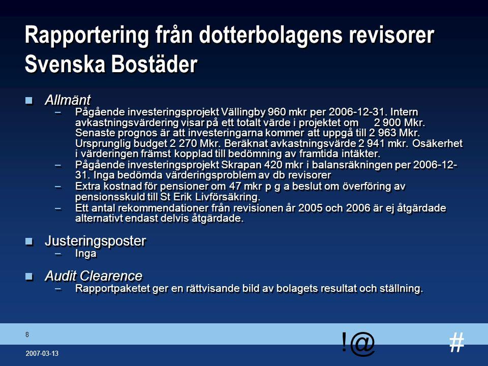 # !@ 8 2007-03-13 Rapportering från dotterbolagens revisorer Svenska Bostäder n Allmänt –Pågående investeringsprojekt Vällingby 960 mkr per 2006-12-31
