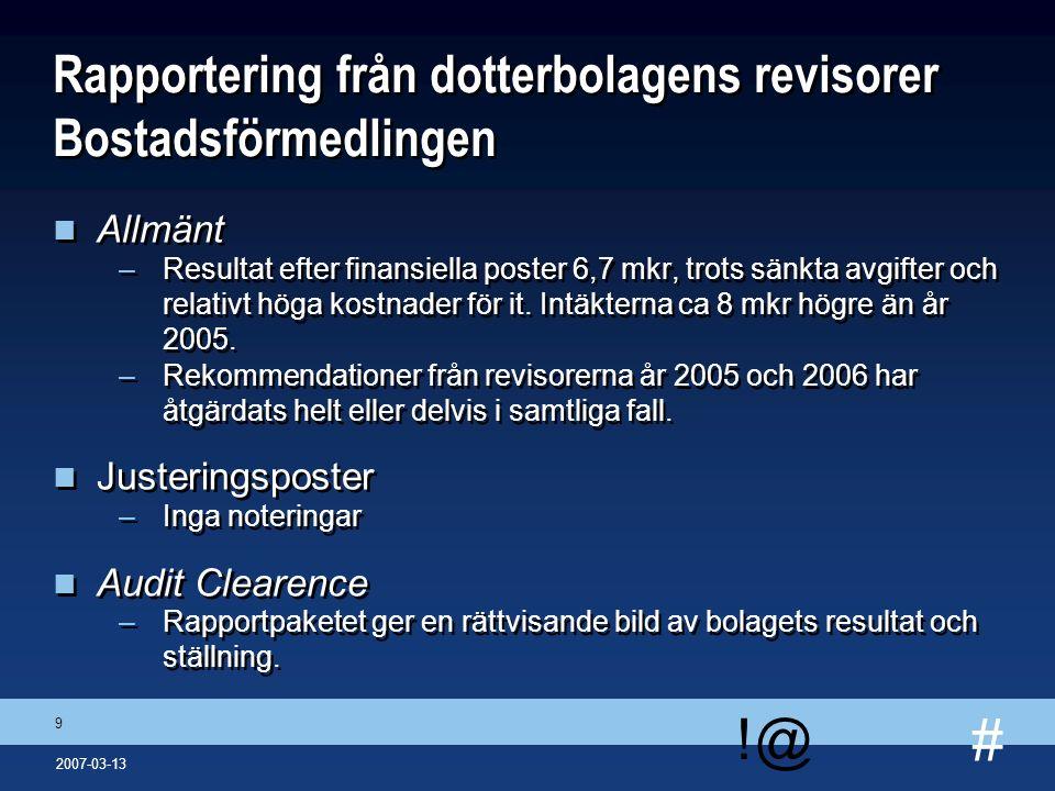 # !@ 9 2007-03-13 Rapportering från dotterbolagens revisorer Bostadsförmedlingen n Allmänt –Resultat efter finansiella poster 6,7 mkr, trots sänkta av