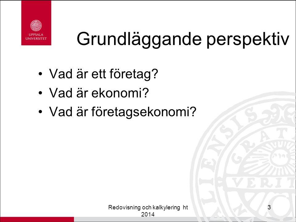 Redovisning och kalkylering ht 2014 3 Grundläggande perspektiv Vad är ett företag.