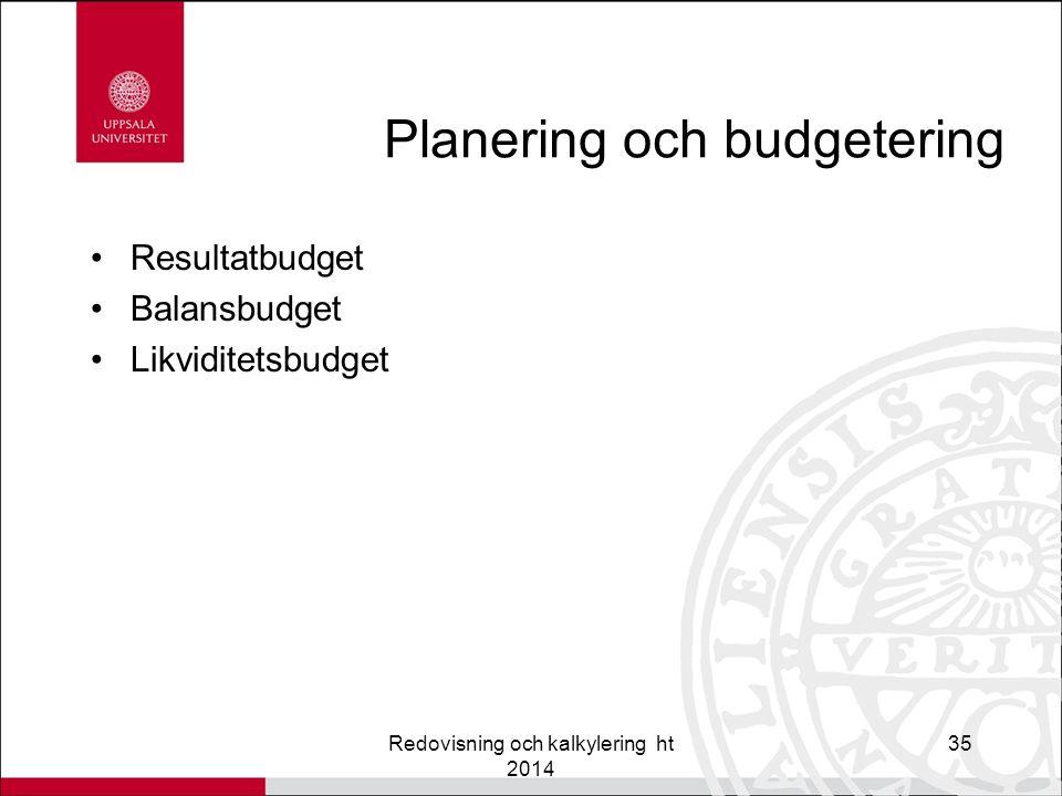 Planering och budgetering Resultatbudget Balansbudget Likviditetsbudget Redovisning och kalkylering ht 2014 35