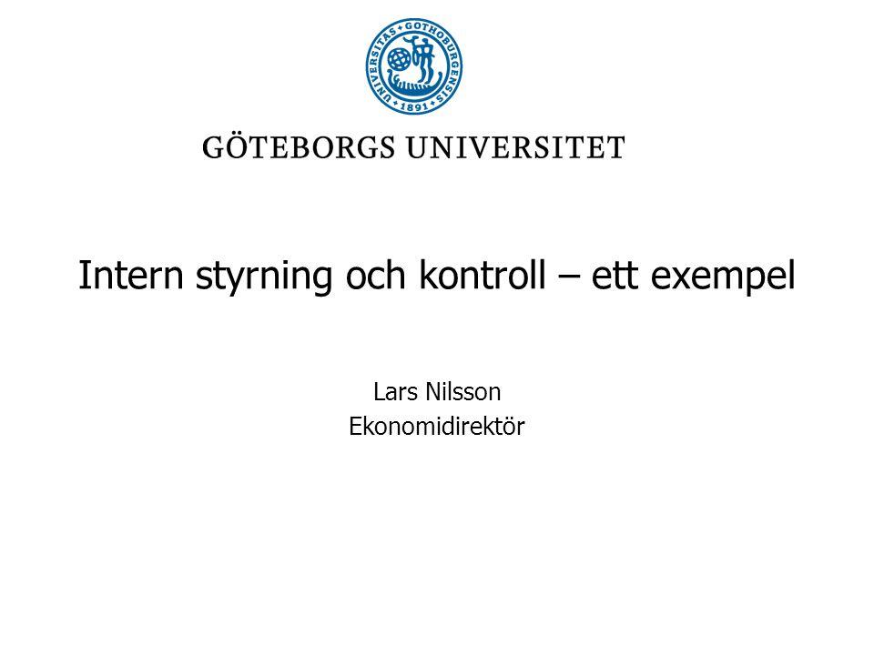 Intern styrning och kontroll – ett exempel Lars Nilsson Ekonomidirektör
